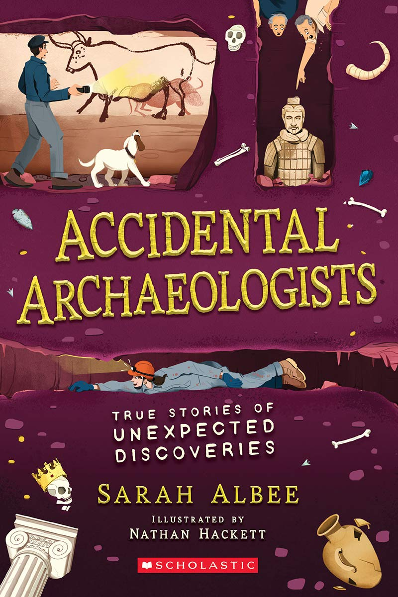 Accidental Archaeologists: True Stories of Unexpected Discoveries